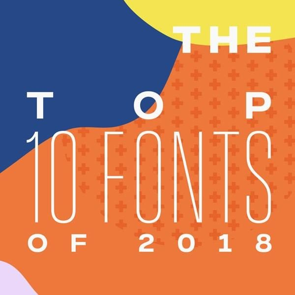 The Top Ten Fonts of 2018