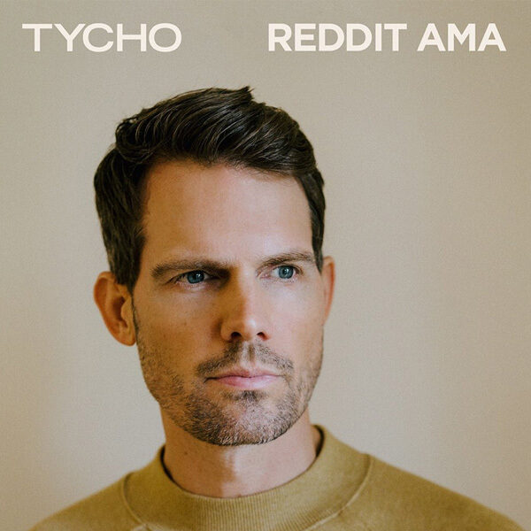 Hello it's Tycho, Ask Me Anything!