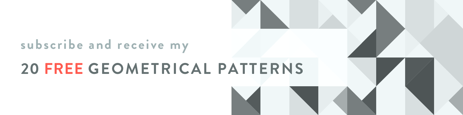 subscribe and receive my 20 FREE geometrical patterns